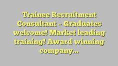 Trainee Recruitment Consultant - Graduates welcome! Market leading training! Award winning company! -...