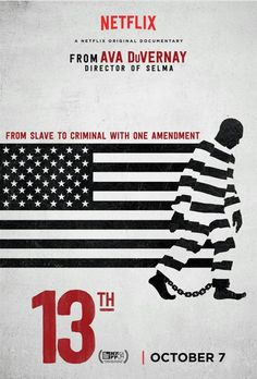 Netflix original --13th: Idk why it has taken me so long to watch this