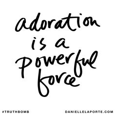 Adoration is a powerful source. Subscribe: DanielleLaPorte.com #Truthbomb #Words #Quotes