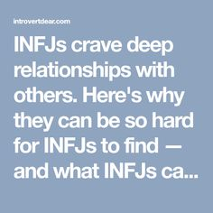 INFJs crave deep relationships with others. Here's why they can be so hard for INFJs to find — and what INFJs can do about it.