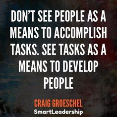 """Don't see people as a means to accomplish tasks. See tasks as a means to develop people. -Craig Groeschel Daily quotes to Inspire Motivate and Empower people in successfully achieving their goals Leadership Types, Nursing Leadership, Servant Leadership, Leadership Activities, Leadership Development, Leadership Quotes, Work Quotes, Daily Quotes, Quotes To Live By"