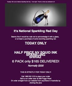 Tuesday 18th June is National Sparkling Red Day!  We've marked down a limited number of our NV Sparkling Squid Ink by half price for a minimum of 6 bottles!  Just $165,  normally $330!