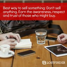 """Best way to sell something: Don't sell anything. Earn the awareness, respect and trust of those who might buy."" #BusinessQuotes #Awareness"