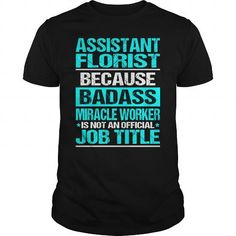 ASSISTANT FLORIST Because Badass Miracle Worker Isn't An Official Job Title T Shirts, Hoodies. Get it here ==► https://www.sunfrog.com/LifeStyle/ASSISTANT-FLORIST--Badass-Black-Guys.html?57074 $22.99