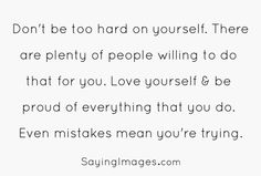 Quote with picture about Dont' be too hard on yourself on SayingImages.com