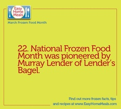 A little bit of history: the late Murray Lender, founder of Lender's Bagels, was instrumental in creating the first March Frozen Food Month 30 years ago!!