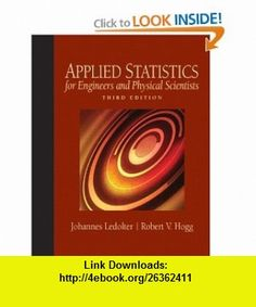 Applied Statistics for Engineers and Physical Scientists (3rd Edition) (9780136017981) Johannes Ledolter, Robert V. Hogg , ISBN-10: 0136017983  , ISBN-13: 978-0136017981 ,  , tutorials , pdf , ebook , torrent , downloads , rapidshare , filesonic , hotfile , megaupload , fileserve