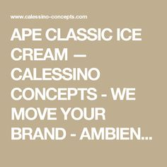 APE CLASSIC ICE CREAM — CALESSINO CONCEPTS - WE MOVE YOUR BRAND - AMBIENT MEDIA & BEYOND