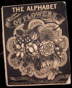 The Alphabet of Flowers: Illustrated ABC London, c. 1860 by Dean & Son.....  Charming mid-19th century children's floral alphabet book.