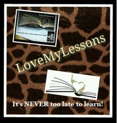 It is NEVER too late to #learn!  www.lovemylessons.com