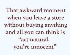Bahahahaha!!!!! Especially when your cell phone sets off the security alarm......
