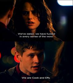 Skins uk- cook and effy Skins Quotes, Tv Quotes, Movie Quotes, Best Tv Shows, Best Shows Ever, Favorite Tv Shows, Skins Generation 2, Effy And Freddie, Cook Skins