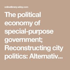 The political economy of special-purpose government; Reconstructing city politics: Alternative economic development and urban regions; The dimensions of Federalism: State governments and pollution control policies Authors John S. Robey