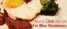 This week, we talked about why men hormones are screwed up, and what do to about it. Now, let's put this knowledge to good use, and cook ourselves an awesome manly steak. This recipe is perfect to ...