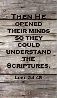 Luke 24:45 (NIV) - Then He opened their minds so they could understand the Scriptures.