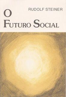 O FUTURO SOCIAL - Rudolf Steiner