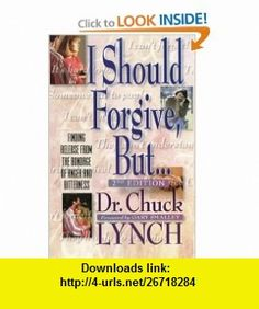 I Should Forgive, But...2nd Edition Finding Release from the Bondage of Anger and Bitterness (9781453654132) Dr Chuck Lynch, Gary Smalley , ISBN-10: 1453654135  , ISBN-13: 978-1453654132 ,  , tutorials , pdf , ebook , torrent , downloads , rapidshare , filesonic , hotfile , megaupload , fileserve