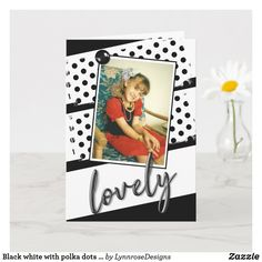 Black white with polka dots lovely birthday photo card Create Birthday Card, Happy Birthday Greeting Card, Birthday Cards, Holiday Photos, Holiday Cards, Christmas Cards, Birthday Photos, Custom Greeting Cards, Kids Cards