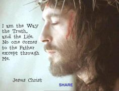 I am the Way, the Truth, and the Life. No one comes to the Father except through Me.  John 14:6