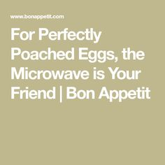 For Perfectly Poached Eggs, the Microwave is Your Friend | Bon Appetit