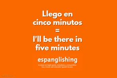 Espanglishing | free and shareable Spanish lessons = lecciones de Inglés gratis y compartibles: Llego en cinco minutos = I'll be there in five minutes