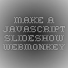 Make a Javascript Slideshow - Webmonkey