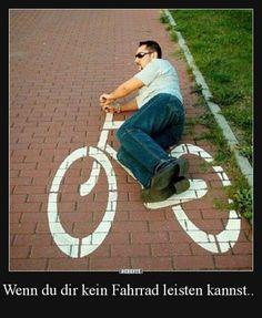 Wenn du dir kein Fahrrad leisten kannst.. | Lustige Bilder, Sprüche, Witze, echt lustig