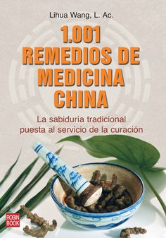 LA SABIDURÍA TRADICIONAL PUESTA AL SERVICIO DE LA CURACIÓN | Más de 1.000 remedios de la medicina tradicional China