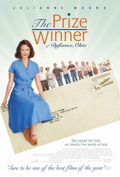 The Prize Winner of Defiance, Ohio.  GREAT movie based on a true story.  Lots of wonderful little morals and lessons.  Add that to the fact it was a great cast with great acting.  Definitely a movie to watch at least once!