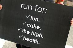 Run for fun. Run for cake. Run for the high. Run for health. Love this race sign!