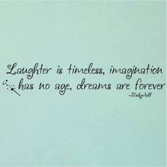 Laughter is timeless, Imagination has no age, Dreams are forever -Tinkerbell vinyl lettering wall quote sticker ---future child's room :) Wall Stickers Quotes, Wall Quotes, Me Quotes, Quotes Girls, Wall Sayings, Vinyl Quotes, Great Quotes, Quotes To Live By, Inspirational Quotes