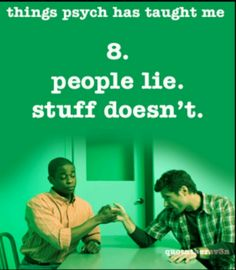 Things Psych has taught me: 8. people lie. stuff doesn't