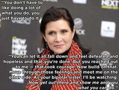 On the advice she'd give to a young woman struggling with bipolar disorder: | 13 Things Carrie Fisher Said About Living With Mental Illness