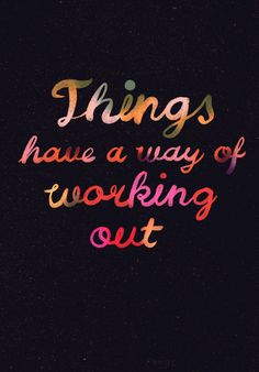 Things have a way of working out!