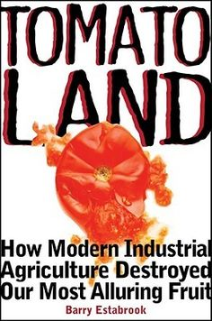 Tomatoland:+How+Modern+Industrial+Agriculture+Destroyed+Our+Most+Alluring+Fruit