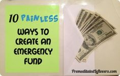 10 Painless Ways to Create an Emergency Fund By Alea Milham 1. Stop eating out. By brown bagging it to work at least 4 days of the week, you can start....