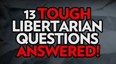 13 Tough Libertarian Questions - Answered!