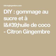 DIY : gommage au sucre et à l'huile de coco - Citron Gingembre Diy, Coconut Oil, Beauty Hacks, Lemon, Sugar, Bricolage, Diys, Handyman Projects, Do It Yourself