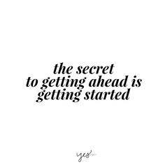 the secret to getting ahead is getting started. For more inspiration, quotes and tips on self-love and business for girlbosses and female creatives check out yessupply.co.