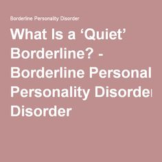 What Is a 'Quiet' Borderline? - Borderline Personality Disorder