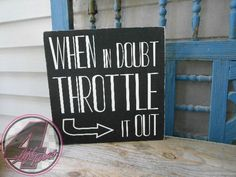 """When in doubt throttle it out"" hand-painted wood sign from 4 Left Turns. #handmadeinAmerica #racing"