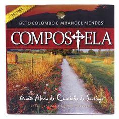 Compostela : muito além do Caminho de Santiago / Beto Colombo e Mhanoel Mendes - 2ª ed. - Criciúma, Santa Catarina : Ed. do autor, 2011