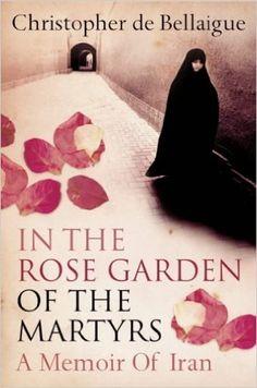 In the Rose Garden of the Martyrs: A Memoir of Iran: Amazon.co.uk: Christopher de Bellaigue: 9780007113941: Books