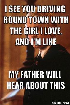 "ROFL I enjoy finding hilarious Draco Malfoy ""My father will hear about this"" pictures and this is 1 of them I love!!! XD"