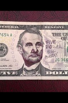A slight alteration to the $5 bill reveals Bill Murray's resemblance to the Great Emancipator.