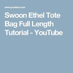 Swoon Ethel Tote Bag Full Length Tutorial - YouTube