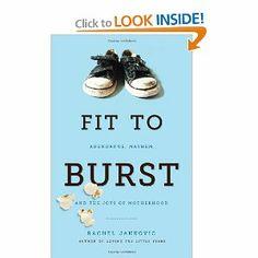Fit to Burst : Abundance, Mayhem, and the Joys of Motherhood: Rachel Jankovic: 9781591281283: Amazon.com: Books