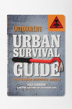 Urban Survival Guide By Editors Of Outdoor Life Magazine