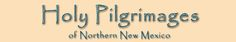 Welcome to Holy Pilgrimages of Northern New Mexico