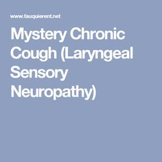 Mystery Chronic Cough (Laryngeal Sensory Neuropathy)